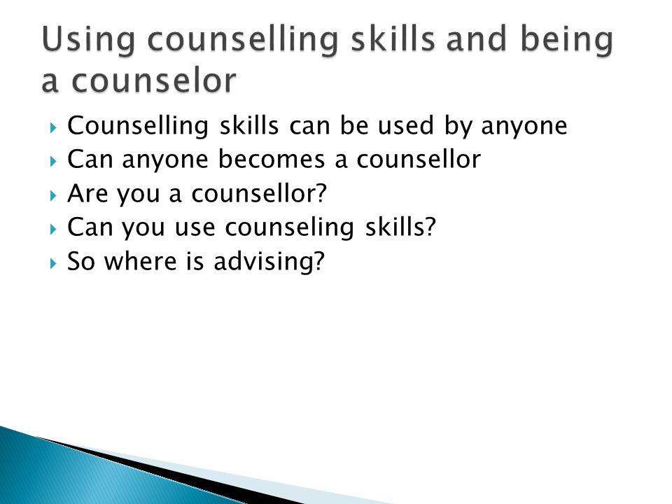  Counselling skills can be used by anyone  Can anyone becomes a counsellor  Are you a counsellor.
