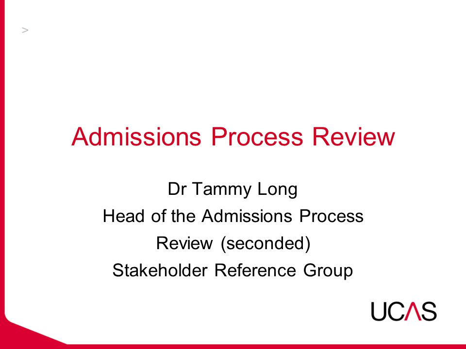 Admissions Process Review Dr Tammy Long Head of the Admissions Process Review (seconded) Stakeholder Reference Group