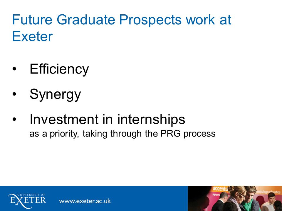 Future Graduate Prospects work at Exeter Efficiency Synergy Investment in internships as a priority, taking through the PRG process