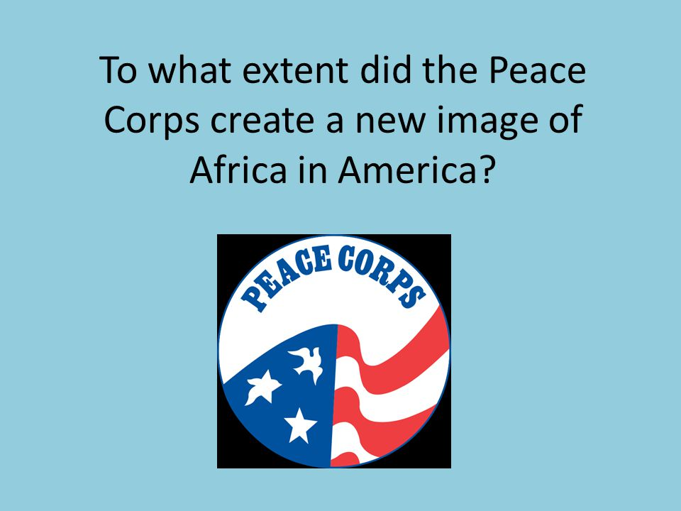 To what extent did the Peace Corps create a new image of Africa in America
