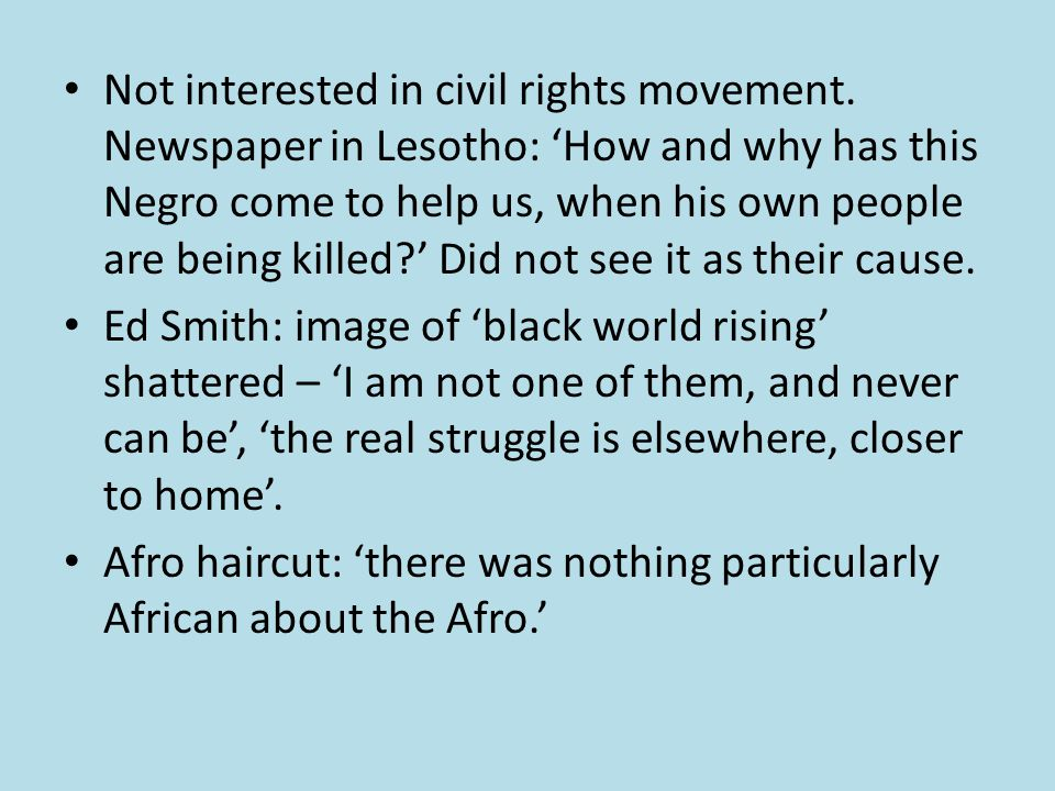 Not interested in civil rights movement. Newspaper in Lesotho: 'How and why has this Negro come to help us, when his own people are being killed?' Did