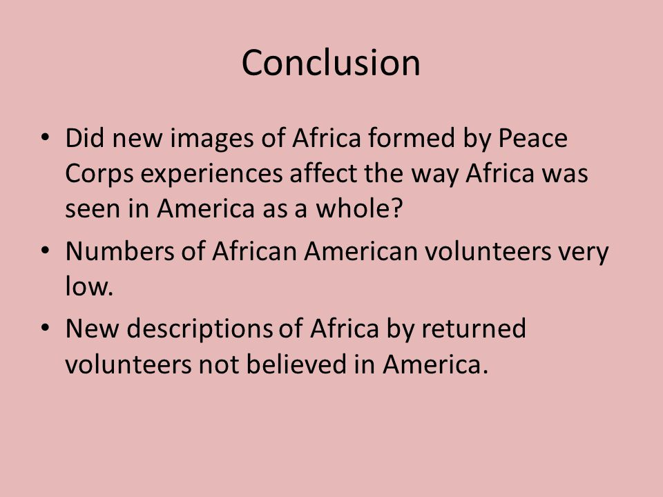 Conclusion Did new images of Africa formed by Peace Corps experiences affect the way Africa was seen in America as a whole? Numbers of African America
