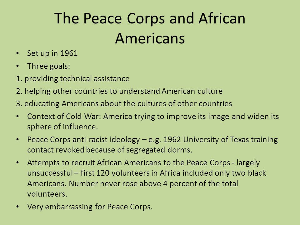 The Peace Corps and African Americans Set up in 1961 Three goals: 1.
