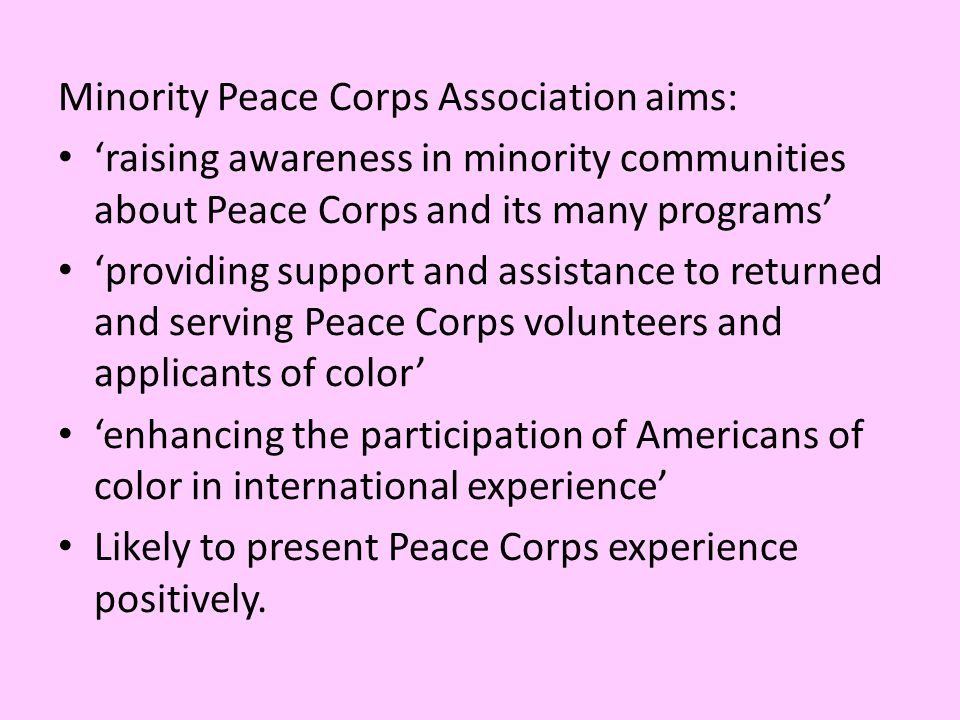 Minority Peace Corps Association aims: 'raising awareness in minority communities about Peace Corps and its many programs' 'providing support and assi