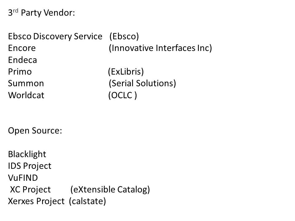 3 rd Party Vendor: Ebsco Discovery Service (Ebsco) Encore (Innovative Interfaces Inc) Endeca Primo (ExLibris) Summon (Serial Solutions) Worldcat (OCLC
