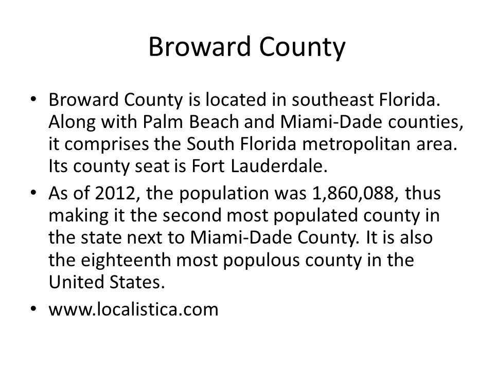 Broward County Broward County is located in southeast Florida.