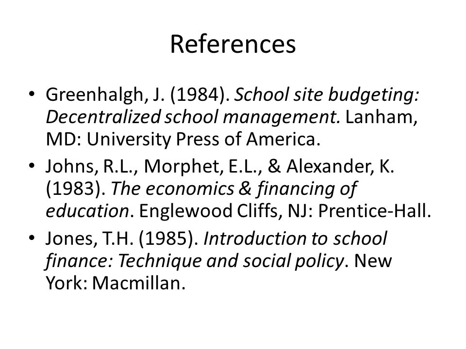 References Greenhalgh, J. (1984). School site budgeting: Decentralized school management.
