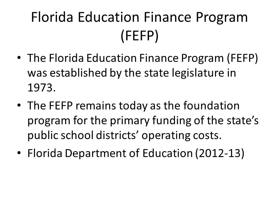 Florida Education Finance Program (FEFP) The Florida Education Finance Program (FEFP) was established by the state legislature in 1973.