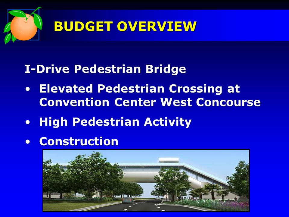 BUDGET OVERVIEW I-Drive Pedestrian Bridge Elevated Pedestrian Crossing at Convention Center West ConcourseElevated Pedestrian Crossing at Convention Center West Concourse High Pedestrian ActivityHigh Pedestrian Activity ConstructionConstruction BUDGET OVERVIEW