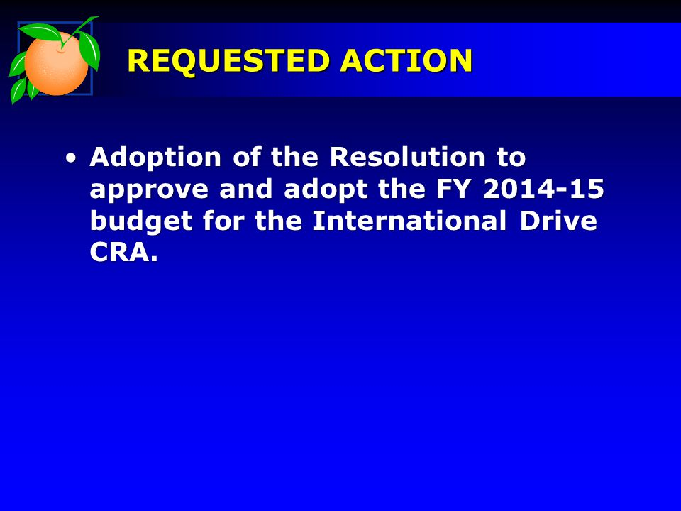 Adoption of the Resolution to approve and adopt the FY 2014-15 budget for the International Drive CRA.Adoption of the Resolution to approve and adopt the FY 2014-15 budget for the International Drive CRA.