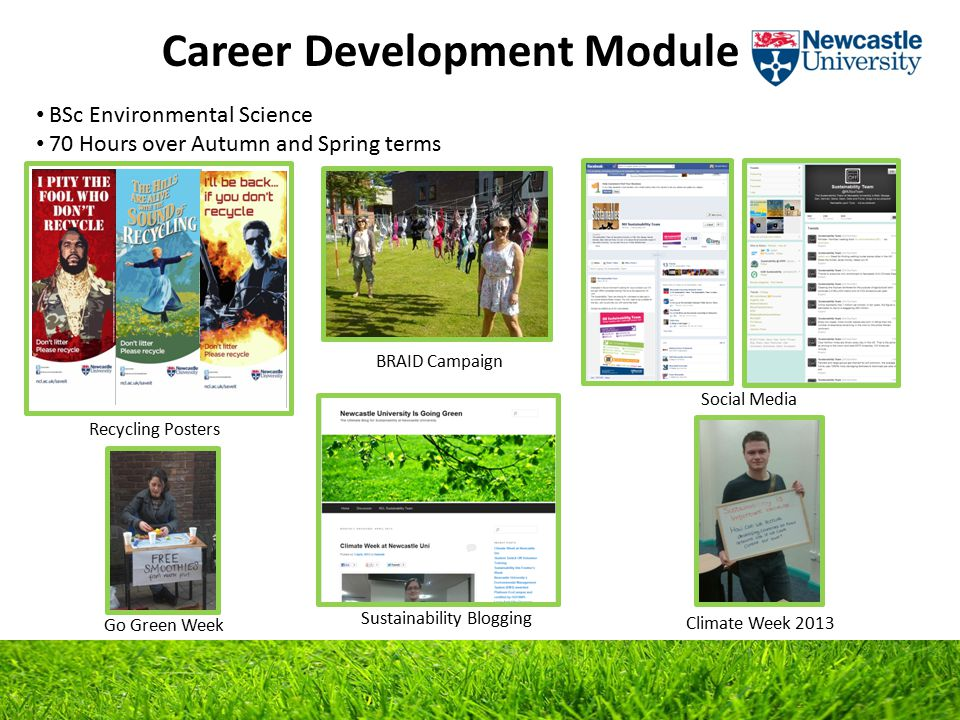 Career Development Module BSc Environmental Science 70 Hours over Autumn and Spring terms Climate Week 2013 Recycling Posters BRAID Campaign Social Media Sustainability Blogging Go Green Week