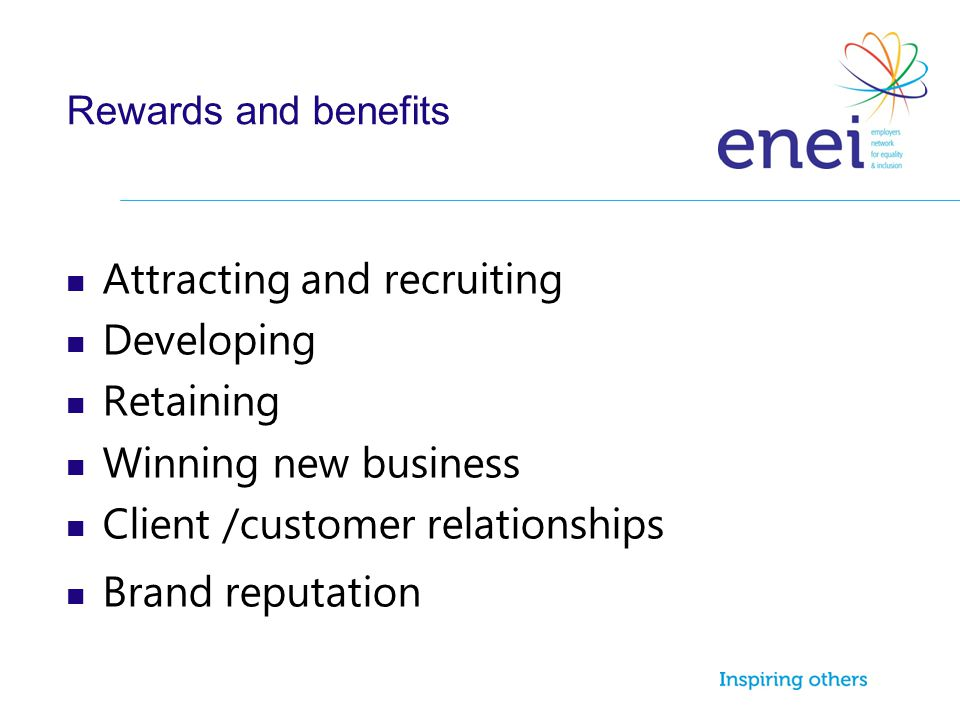 Rewards and benefits Attracting and recruiting Developing Retaining Winning new business Client /customer relationships Brand reputation