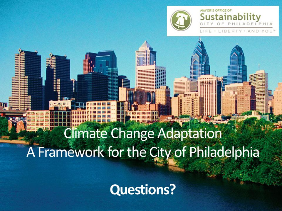 Climate Change Adaptation A Framework for the City of Philadelphia Questions?