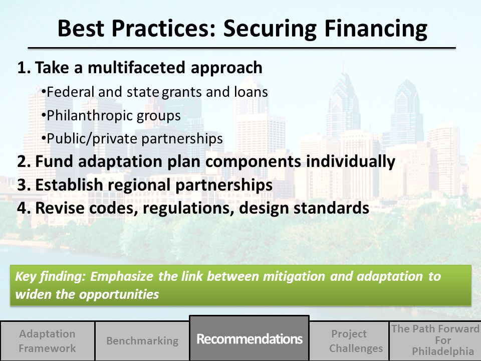 1.Take a multifaceted approach Federal and state grants and loans Philanthropic groups Public/private partnerships 2.Fund adaptation plan components i