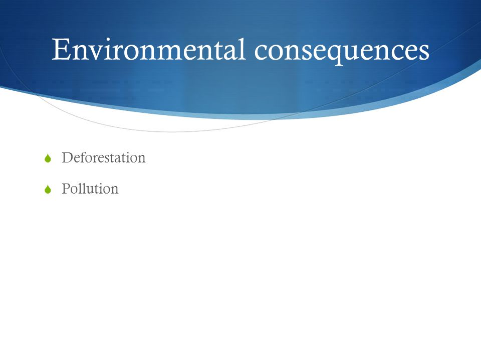 Environmental consequences  Deforestation  Pollution