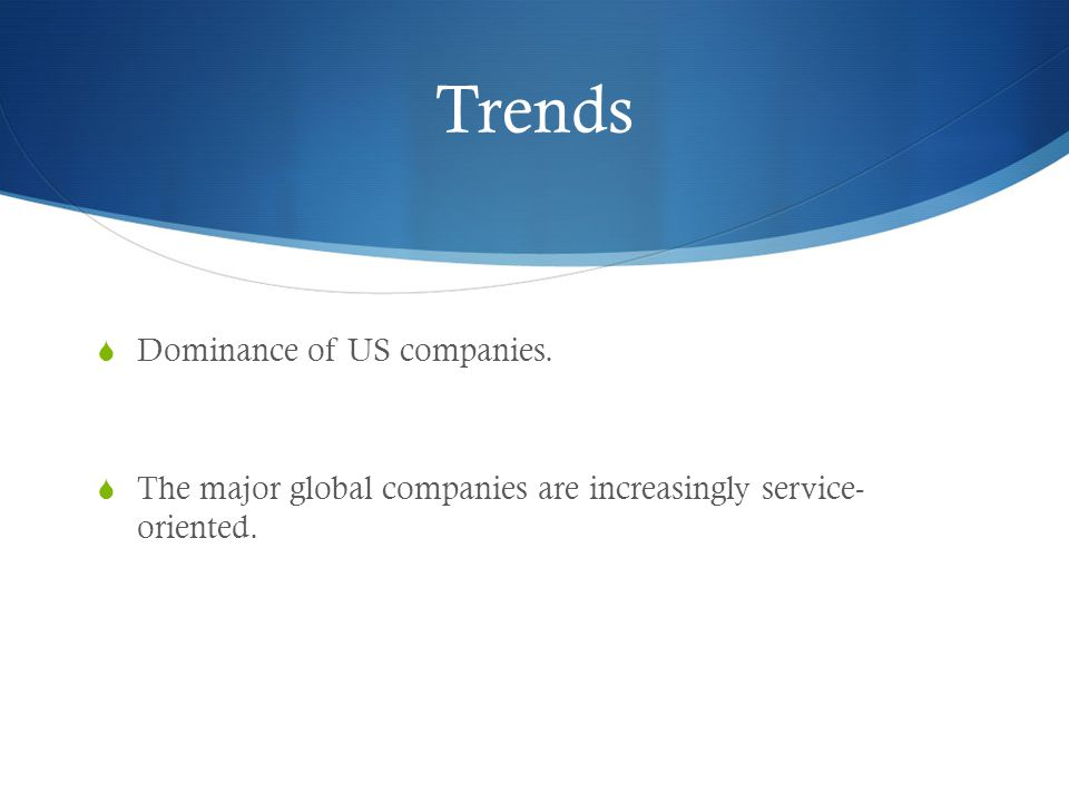 Trends  Dominance of US companies.