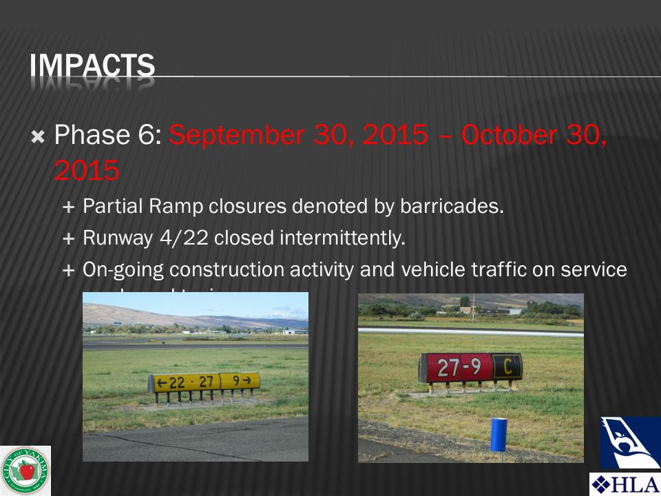  Phase 6: September 30, 2015 – October 30, 2015  Partial Ramp closures denoted by barricades.  Runway 4/22 closed intermittently.  On-going constr