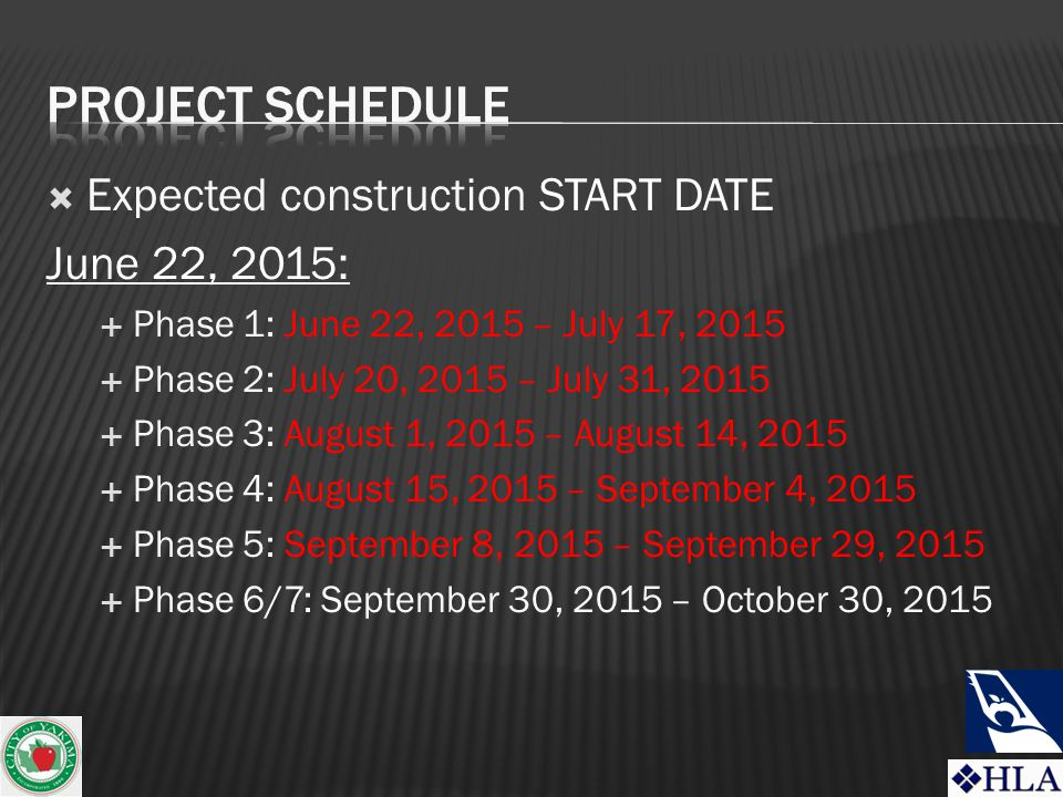  Expected construction START DATE June 22, 2015:  Phase 1: June 22, 2015 – July 17, 2015  Phase 2: July 20, 2015 – July 31, 2015  Phase 3: August