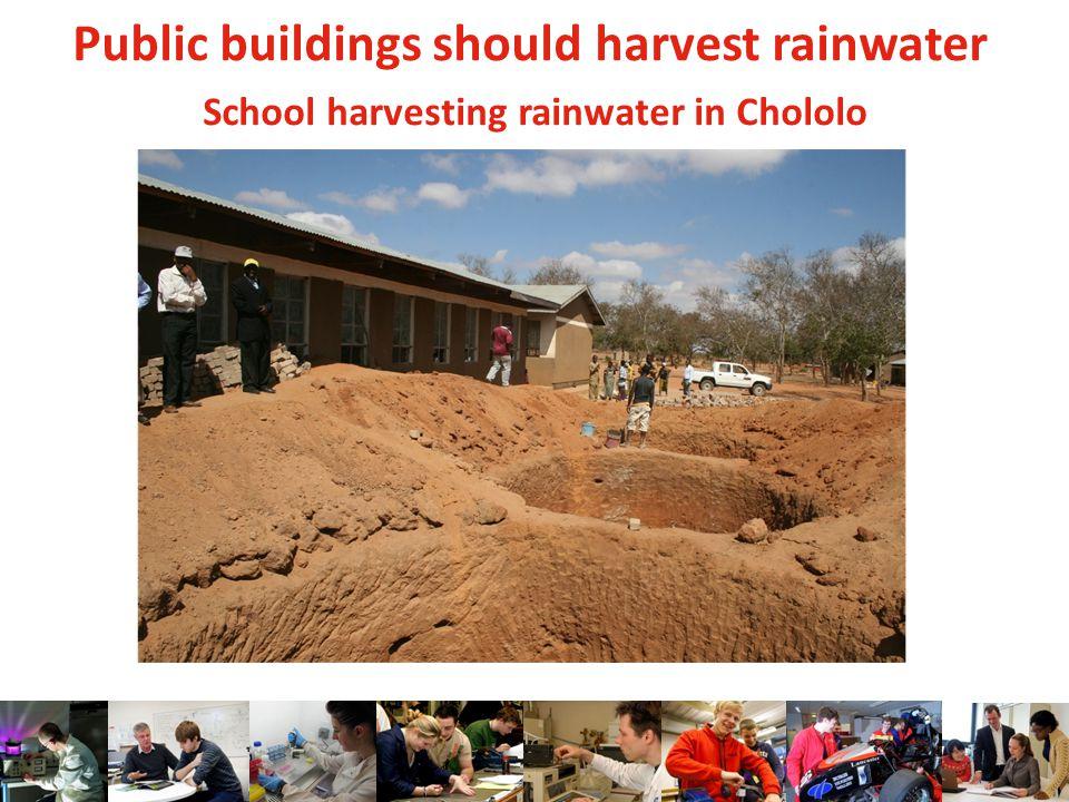 Public buildings should harvest rainwater School harvesting rainwater in Chololo