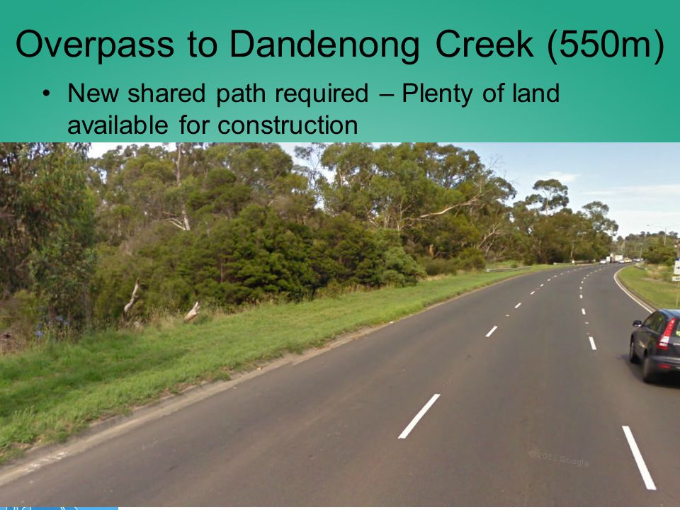 Overpass to Dandenong Creek (550m) New shared path required – Plenty of land available for construction