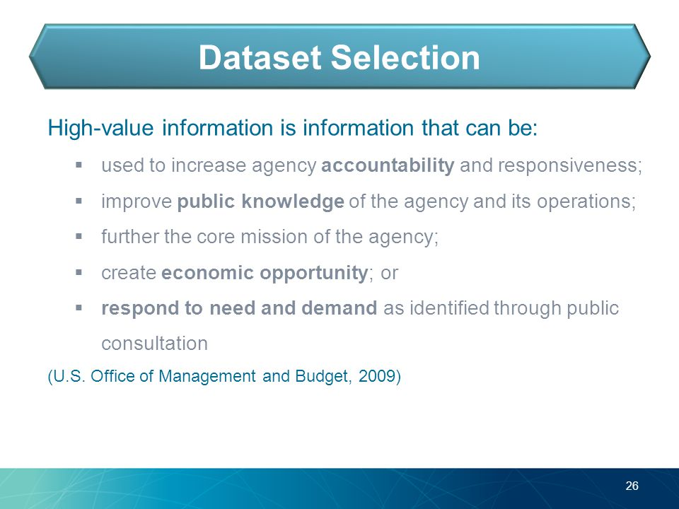 High-value information is information that can be:  used to increase agency accountability and responsiveness;  improve public knowledge of the agency and its operations;  further the core mission of the agency;  create economic opportunity; or  respond to need and demand as identified through public consultation (U.S.