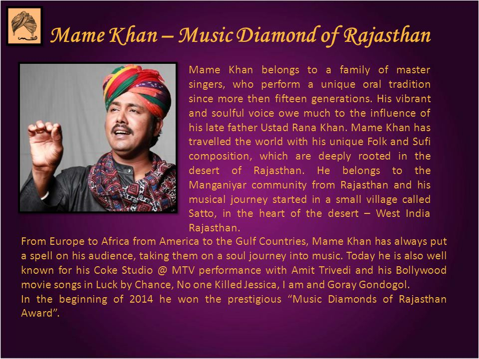 Mame Khan – Music Diamond of Rajasthan Mame Khan belongs to a family of master singers, who perform a unique oral tradition since more then fifteen ge
