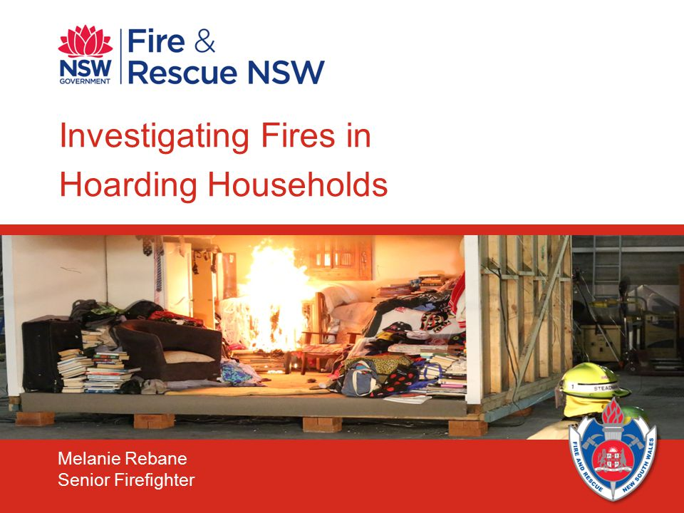 1 Investigating Fires in Hoarding Households Melanie Rebane Senior Firefighter