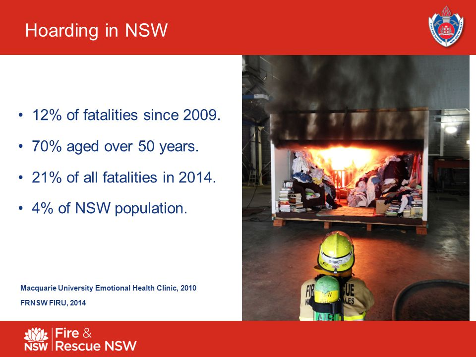 3 Hoarding in NSW 12% of fatalities since 2009. 70% aged over 50 years.