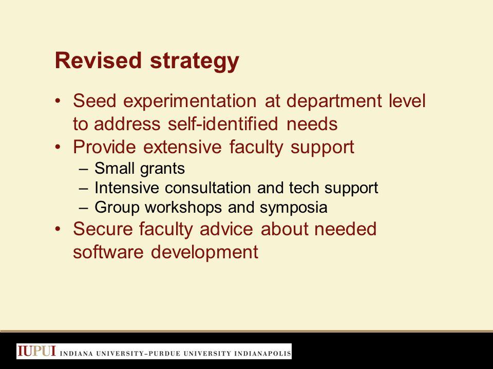 Revised strategy Seed experimentation at department level to address self-identified needs Provide extensive faculty support –Small grants –Intensive