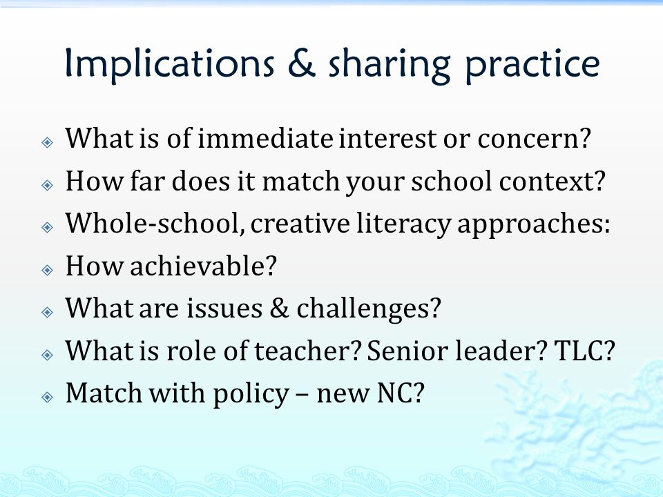 Implications & sharing practice  What is of immediate interest or concern?  How far does it match your school context?  Whole-school, creative lite