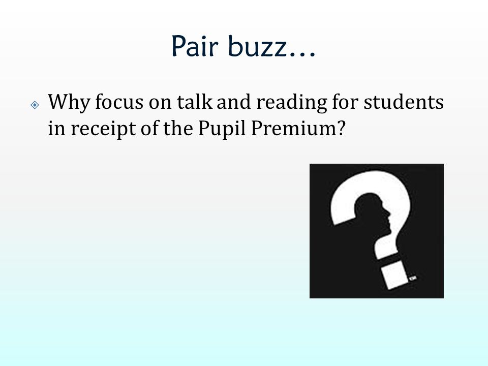Pair buzz…  Why focus on talk and reading for students in receipt of the Pupil Premium?