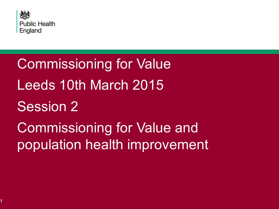 Investing in prevention: common ground for public health and the NHS Commissioning for Value event, Leeds 10 th March 2015 Professor Brian Ferguson Chief Economist