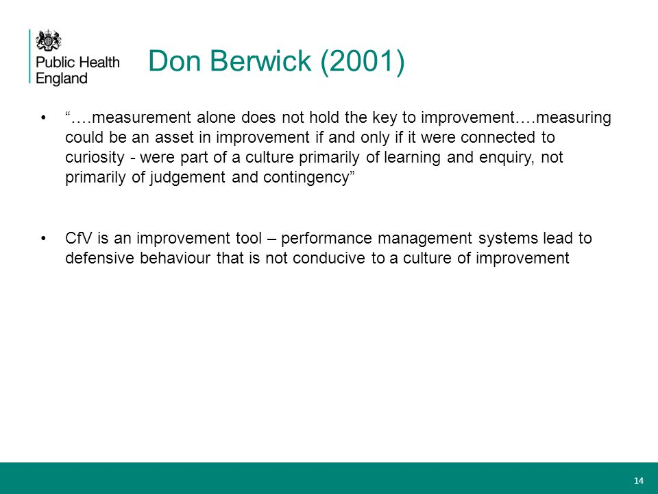"""Don Berwick (2001) """"….measurement alone does not hold the key to improvement….measuring could be an asset in improvement if and only if it were connec"""