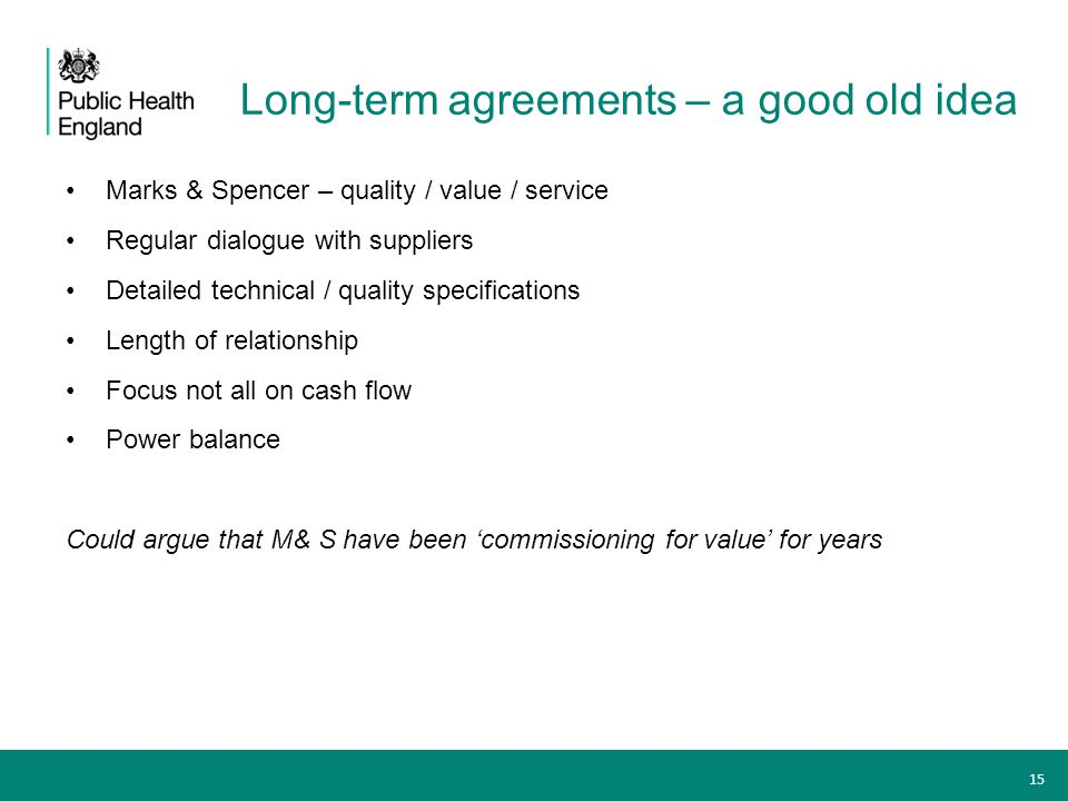 Long-term agreements – a good old idea Marks & Spencer – quality / value / service Regular dialogue with suppliers Detailed technical / quality specif