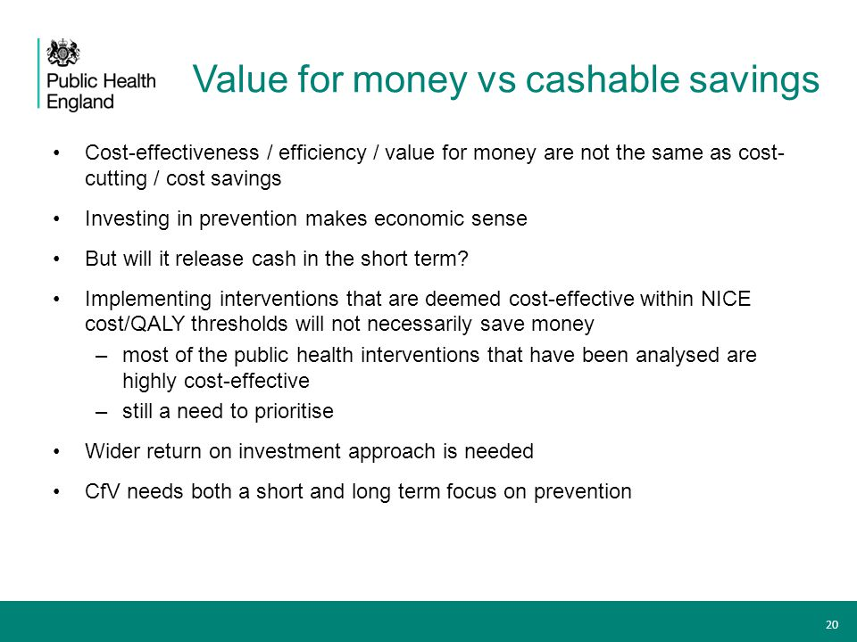 Value for money vs cashable savings Cost-effectiveness / efficiency / value for money are not the same as cost- cutting / cost savings Investing in pr