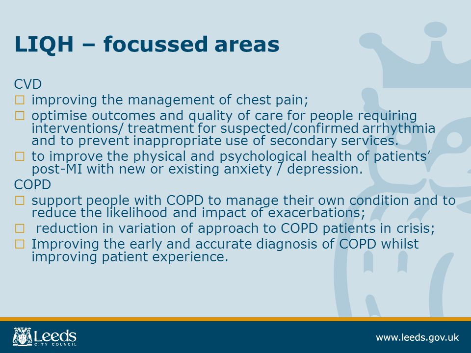 LIQH – focussed areas CVD □ improving the management of chest pain; □ optimise outcomes and quality of care for people requiring interventions/ treatm