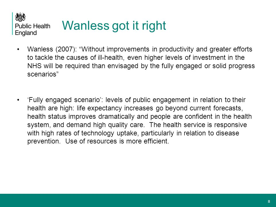 """Wanless got it right Wanless (2007): """"Without improvements in productivity and greater efforts to tackle the causes of ill-health, even higher levels"""