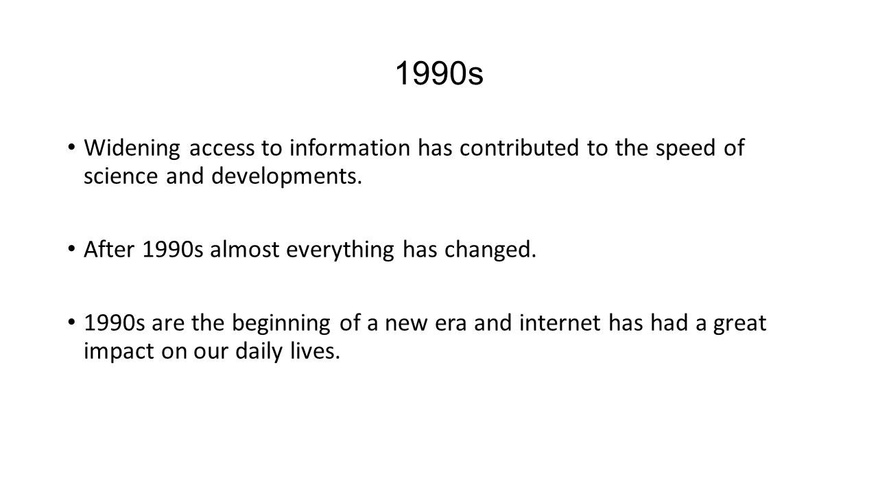 1990s Widening access to information has contributed to the speed of science and developments.