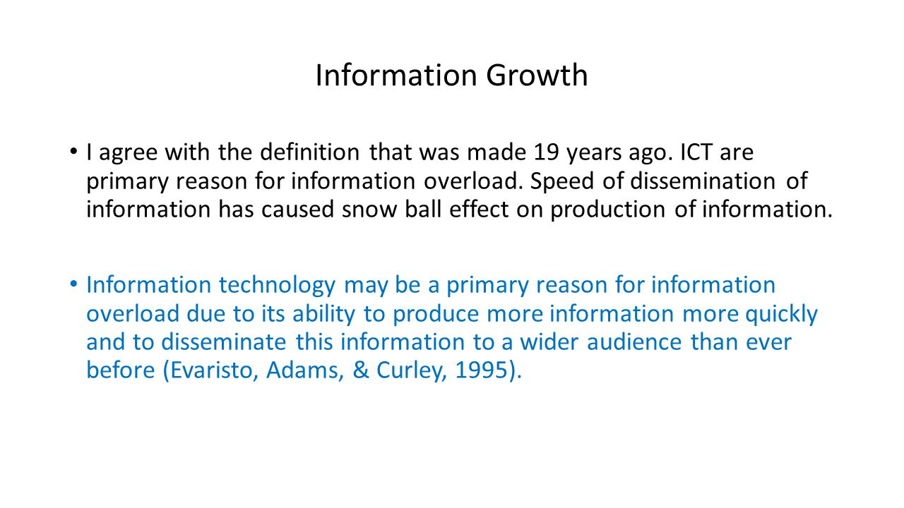I agree with the definition that was made 19 years ago. ICT are primary reason for information overload. Speed of dissemination of information has cau