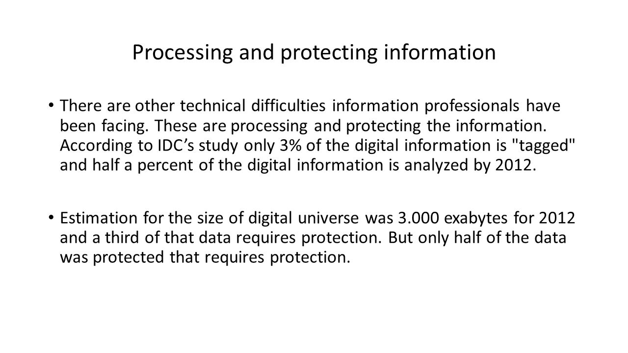 Processing and protecting information There are other technical difficulties information professionals have been facing.