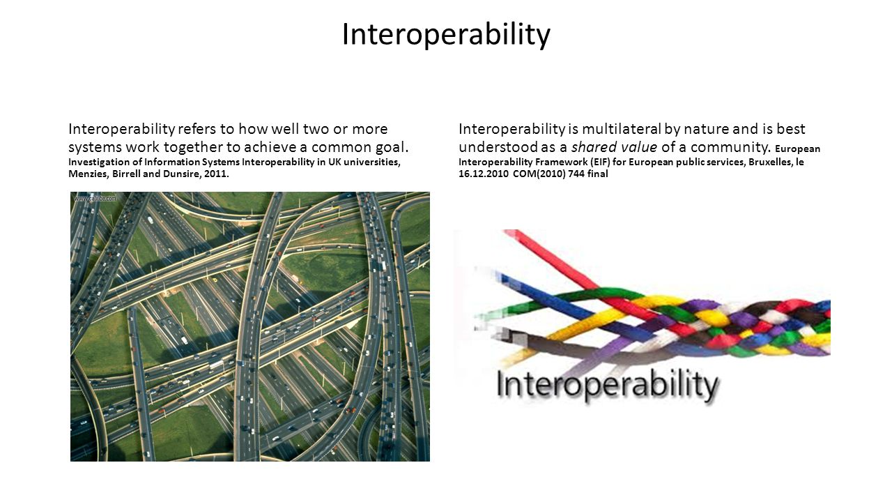 Interoperability Interoperability refers to how well two or more systems work together to achieve a common goal.