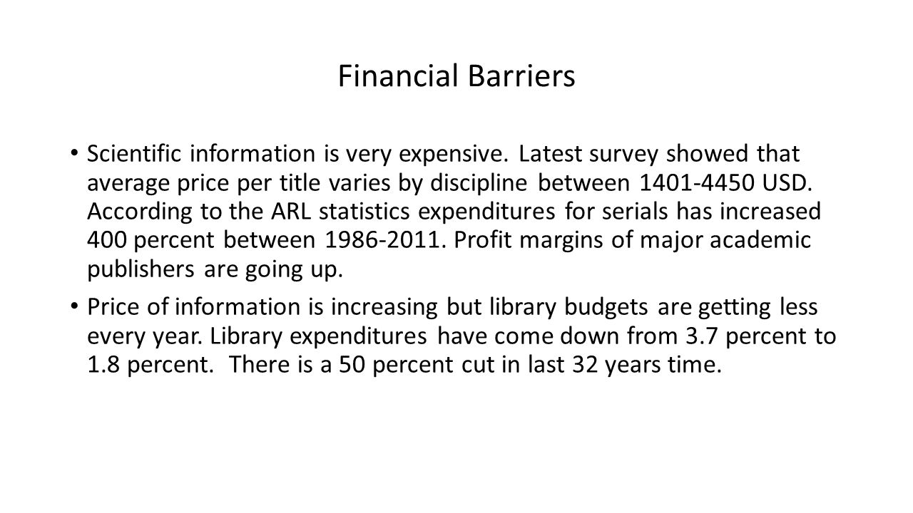 Financial Barriers Scientific information is very expensive.