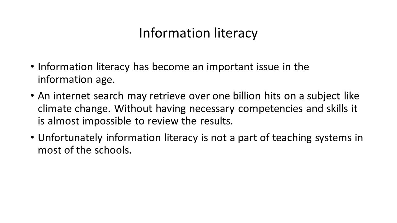 Information literacy Information literacy has become an important issue in the information age.