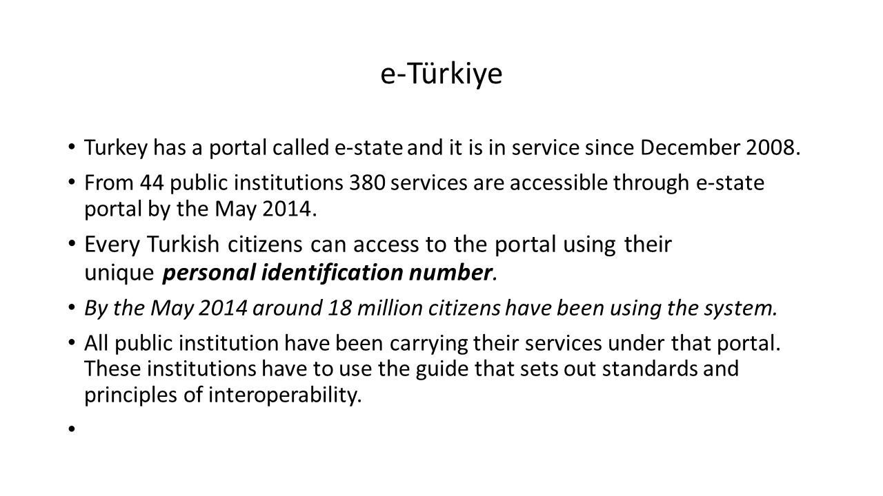 e-Türkiye Turkey has a portal called e-state and it is in service since December 2008.