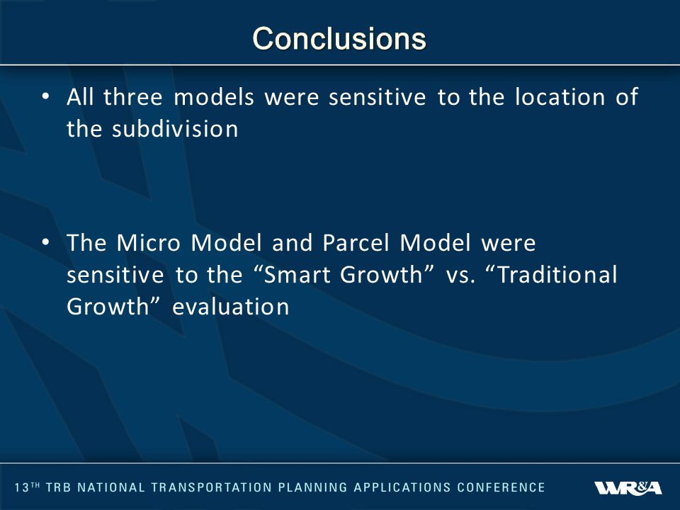 All three models were sensitive to the location of the subdivision The Micro Model and Parcel Model were sensitive to the Smart Growth vs.
