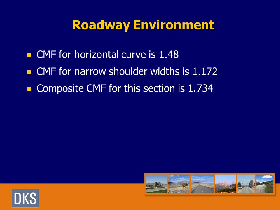 Roadway Environment CMF for horizontal curve is 1.48 CMF for narrow shoulder widths is 1.172 Composite CMF for this section is 1.734