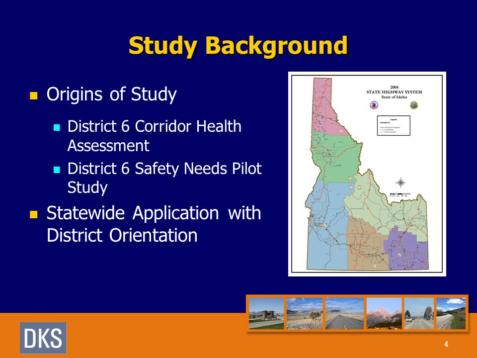 Study Background Origins of Study District 6 Corridor Health Assessment District 6 Safety Needs Pilot Study Statewide Application with District Orientation 4