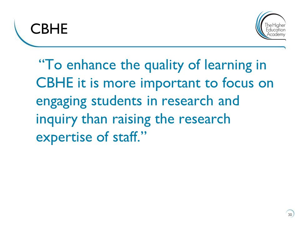 """To enhance the quality of learning in CBHE it is more important to focus on engaging students in research and inquiry than raising the research exper"