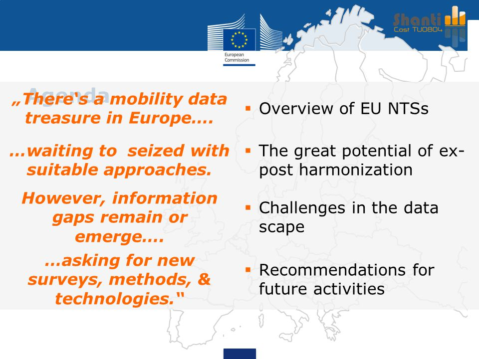 "Agenda ""There's a mobility data treasure in Europe….  Overview of EU NTSs …waiting to seized with suitable approaches.  The great potential of ex- p"