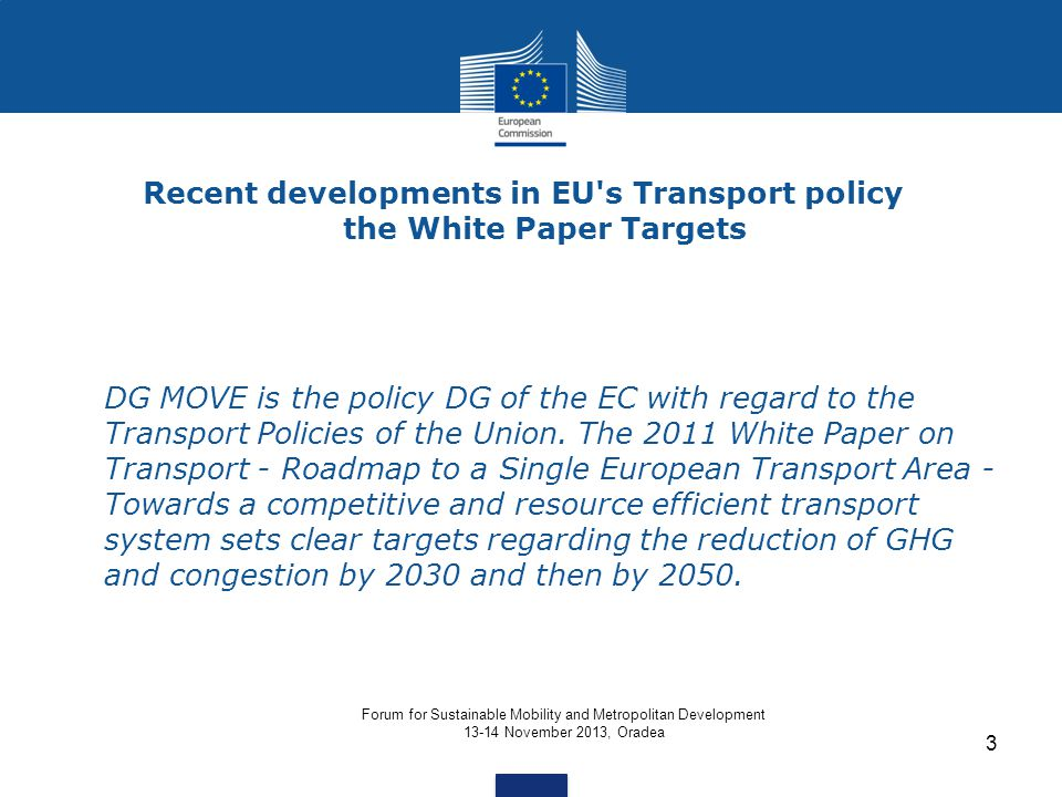 Recent developments in EU's Transport policy the White Paper Targets DG MOVE is the policy DG of the EC with regard to the Transport Policies of the U